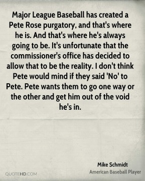 Mike Schmidt - Major League Baseball has created a Pete Rose purgatory ...