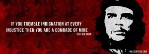 If you tremble indignation at every injustice then you are a comrade ...