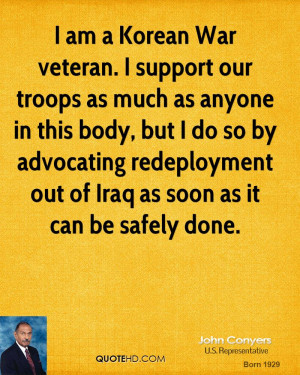 am a Korean War veteran. I support our troops as much as anyone in ...