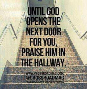 until-god-opens-the-next-door-for-you-praise-him