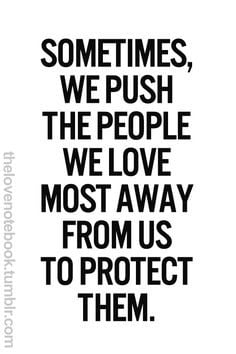 Sometimes we push people away. This quote is the story of my life ...