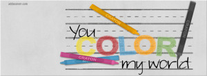 You Color My World Facebook Cover