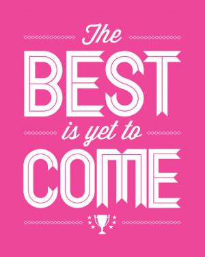 The Best Is Yet To Come - Hot Pink Art Print