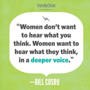 ... Women want to hear what they think, in a deeper voice.