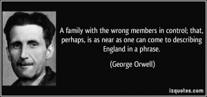 ... as one can come to describing England in a phrase. - George Orwell