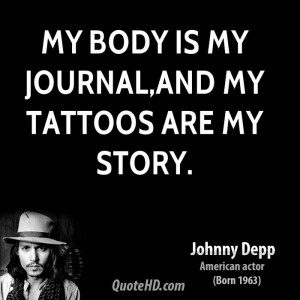 My body is my journal,and my tattoos are my story.