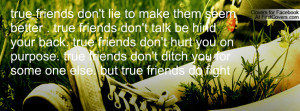 true friends don't lie to make them seem better . true friends don't ...