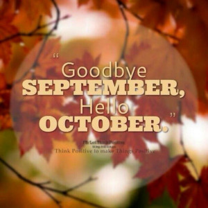 Goodbye September, Hello October!!