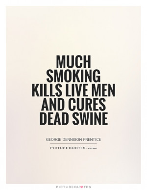 Smoking Quotes George Dennison Prentice Quotes