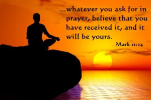 whatever you ask for in prayer, believe that you have received it, and ...