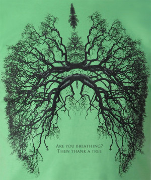 Are you breathing? Thank a tree.