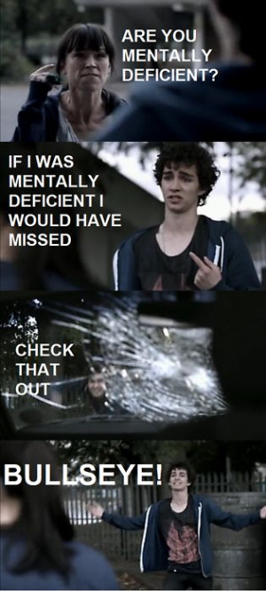 Nathan, Misfits. I love that show, it's just not as good without ...