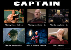 Captain Picard What My Friends Think I Do