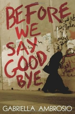 Before We Say Goodbye by Gabriella Ambrosio ( Walker Books)