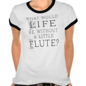 Funny Flute Music Quote Shirt