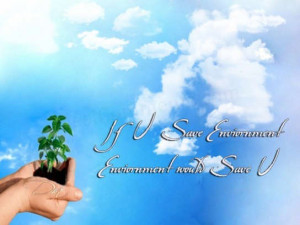 If You Save Environment Environment Would Save You - Environment Quote