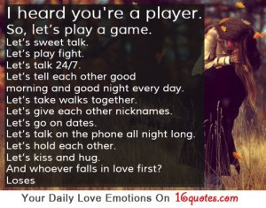 Heard You're a Player ~ Being In Love Quote