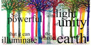 So powerful is the light of unity that it can illuminate the whole ...