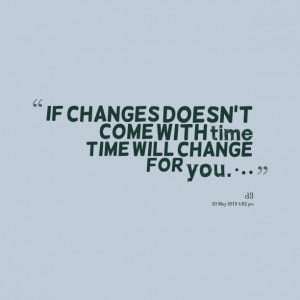Quotes About Time And Change Quotes picture: if changes