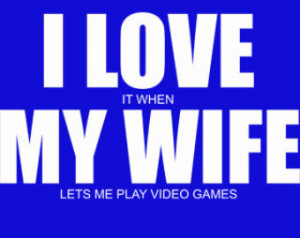 Love My Wife T-Shirt I Love My Wi fe When She Lets Me Play Video Games ...