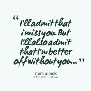 Im Better Off Without You Quotes 11600-ill-admit-that-i-miss- ...