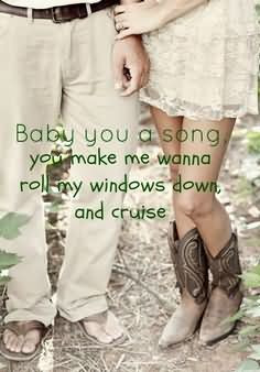 ... Song You Make Me Wanna Roll My Windows Down And Cruise - Cowboy Quote