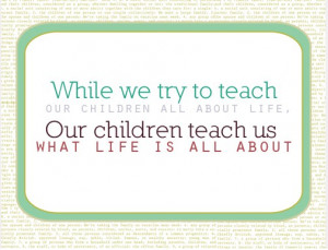 While We Try To Teach Our Children All About Life - Children Quote