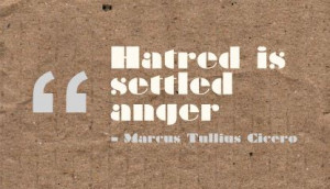 Hatred Is Settled Anger ~ Anger Quote