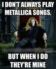Dave Mustaine wrote The Four Horsemen look it up kids More