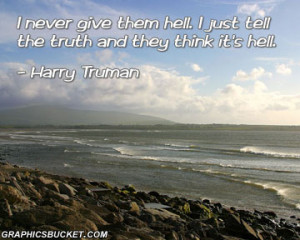 Never Give Them Hell. I Just Tell The Truth And They Think It's ...
