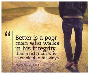 Better is a poor man who walks in his integrity than a rich man who is ...