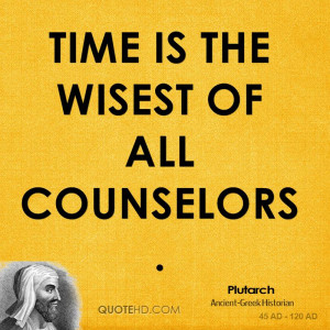 Time is the wisest of all counselors.