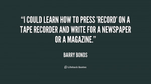 ... recorder and write for a newspa... - Barry Bonds at Lifehack Quotes