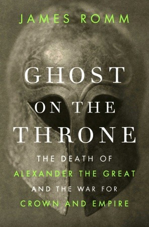 ... : The Death of Alexander the Great and the War for Crown and Empire
