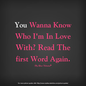 Cute Love Quotes - You wanna know who I m in love