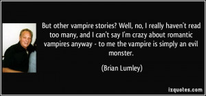 ... romantic vampires anyway - to me the vampire is simply an evil monster
