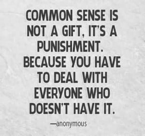 Best funny Hilarious Quotes for facebook - Common sense is not a gift