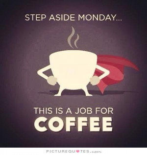 Funny Quotes Monday Quotes Coffee Quotes Superhero Quotes Job Quotes