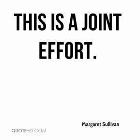 This is a joint effort. - Margaret Sullivan