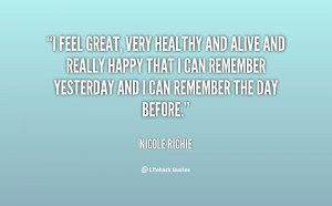 quote-Nicole-Richie-i-feel-great-very-healthy-and-alive-6176.png