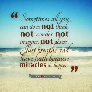 Just breathe because miracles do happen