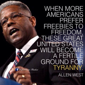 Allen West - Freebies vs. Freedom - To find more Famous Quote pictures ...