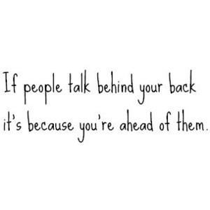 people # talk # behind back # back stabbing # you re ahead # better ...