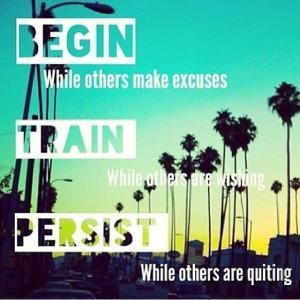 Begin, Train, Persist Quote