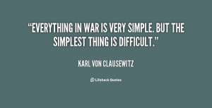 carl von clausewitz quotes everything in war is very simple but the ...