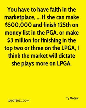 You have to have faith in the marketplace, ... If she can make $ ...