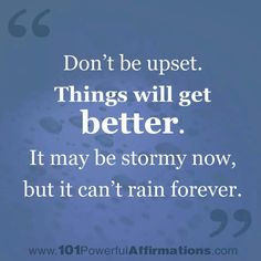 ... saying is so true. Weather the storm and it becomes amazingly sunny