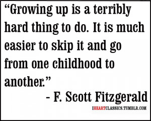 Growing up is a terribly hard thing to do. It is much easier to skip ...