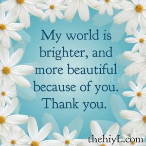 ... is brighter, and more beautiful because of you. – Doe Zantamata