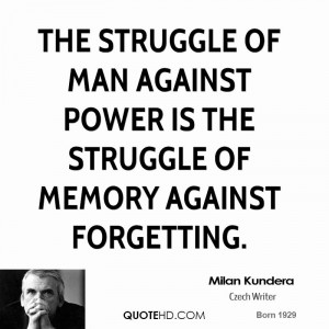 The struggle of man against power is the struggle of memory against ...